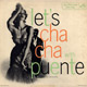 + info. de 'Let's Cha Cha with Puente',  (1957)