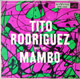 + info. de 'Tito Rodriguez and the Mambo', Tito Rodríguez (1955)