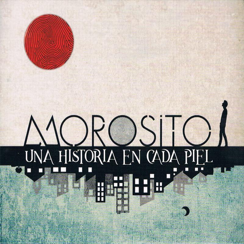 + info. de 'Una Historia en Cada Piel', Morosito (2017)