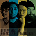 + info. de 'How to Solve Our Human Problems, Pts. 1-3', Belle & Sebastian (2018)