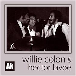 Willie Colón y Héctor Lavoe, imprescindibles y revolucionarios