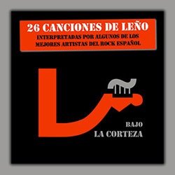 """""""Bajo la Corteza"""", 26 canciones de Leño, ampliar"""